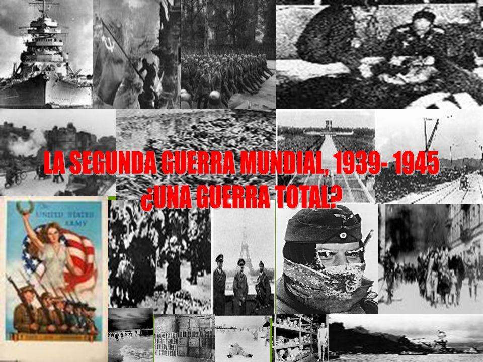 LA SEGUNDA GUERRA MUNDIAL, 1939- 1945