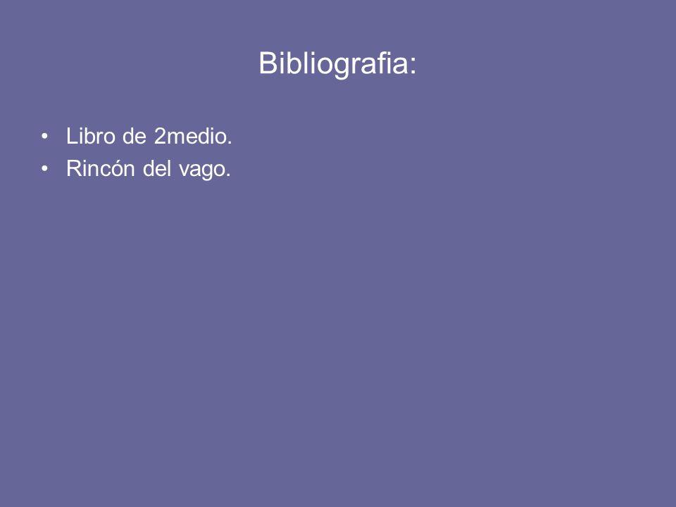 Bibliografia: Libro de 2medio. Rincón del vago.