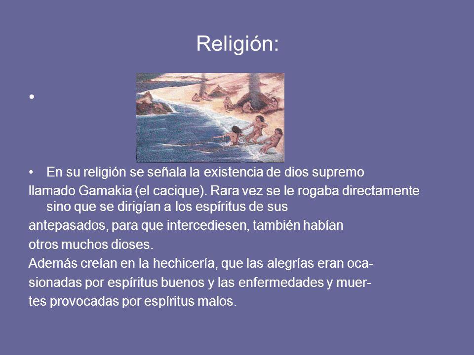 Religión: En su religión se señala la existencia de dios supremo