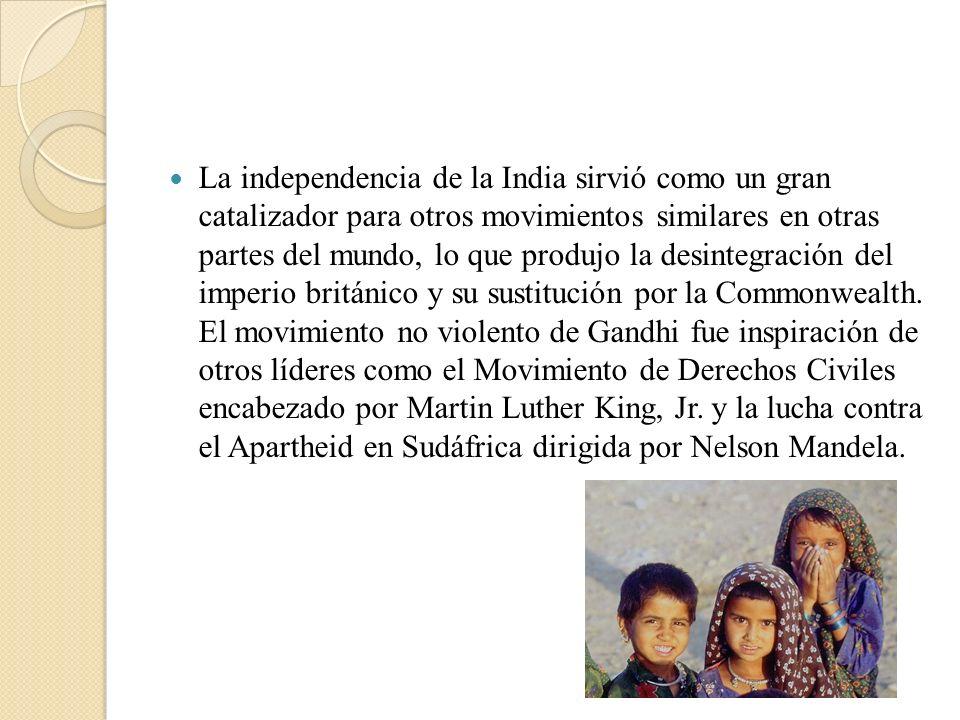 La independencia de la India sirvió como un gran catalizador para otros movimientos similares en otras partes del mundo, lo que produjo la desintegración del imperio británico y su sustitución por la Commonwealth.