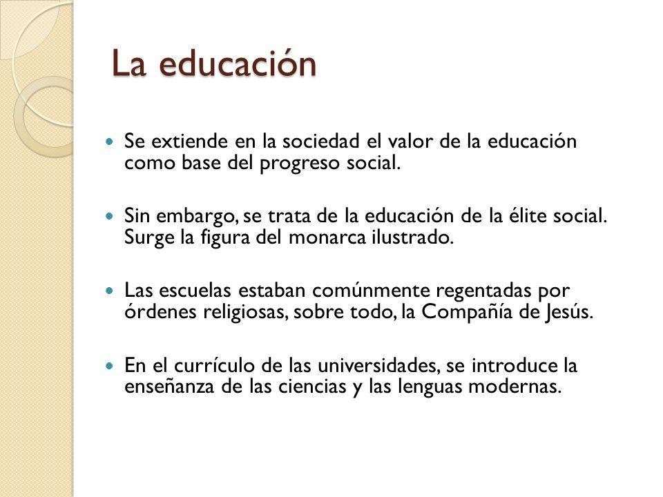 La educación Se extiende en la sociedad el valor de la educación como base del progreso social.