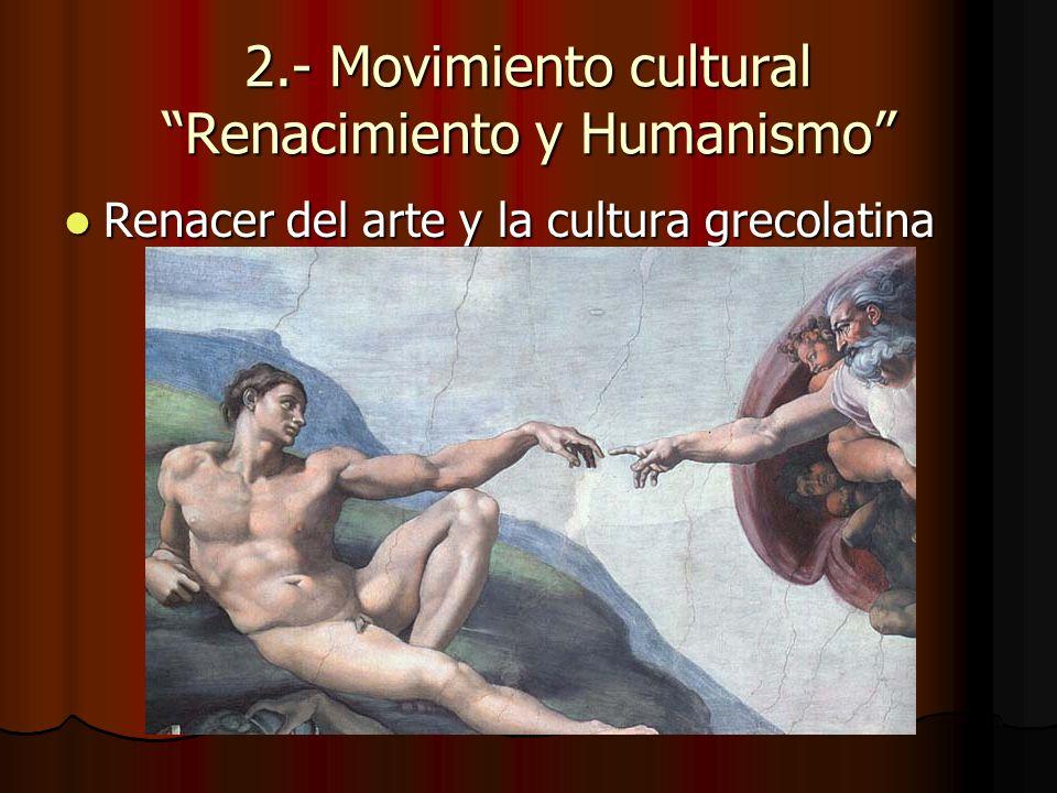 2.- Movimiento cultural Renacimiento y Humanismo