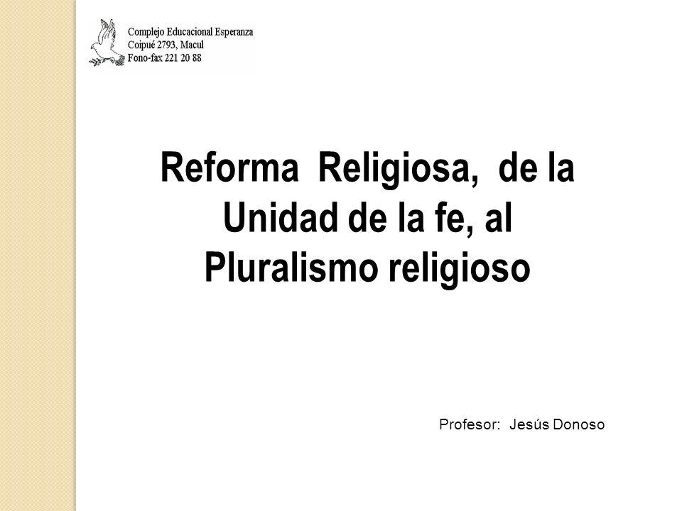 Reforma Religiosa, de la Unidad de la fe, al Pluralismo religioso