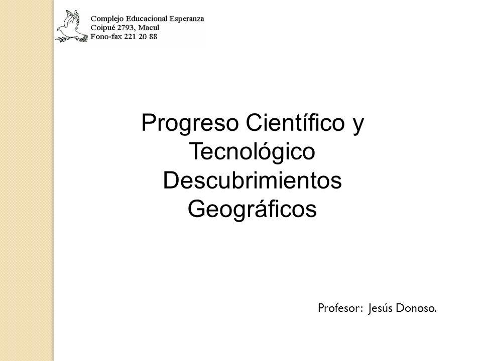 Progreso Científico y Tecnológico Descubrimientos Geográficos