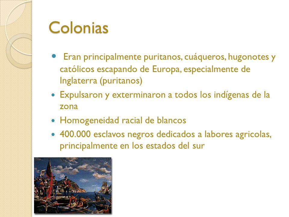 Colonias Eran principalmente puritanos, cuáqueros, hugonotes y católicos escapando de Europa, especialmente de Inglaterra (puritanos)