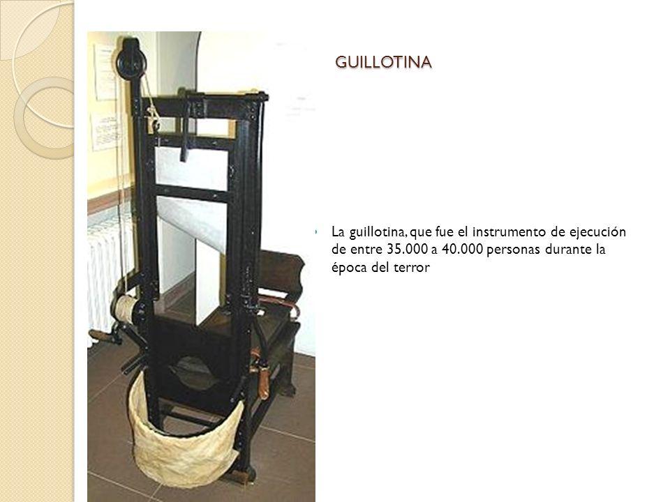 GUILLOTINA La guillotina, que fue el instrumento de ejecución de entre 35.000 a 40.000 personas durante la época del terror.