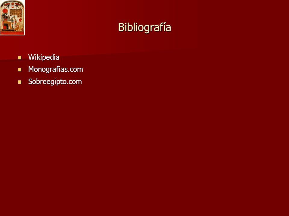Bibliografía Wikipedia Monografias.com Sobreegipto.com