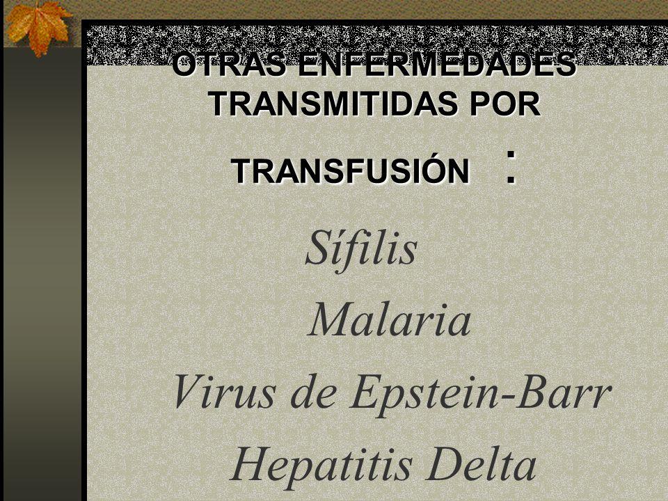 OTRAS ENFERMEDADES TRANSMITIDAS POR TRANSFUSIÓN :