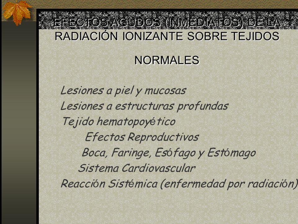 EFECTOS AGUDOS (INMEDIATOS) DE LA RADIACIÓN IONIZANTE SOBRE TEJIDOS NORMALES