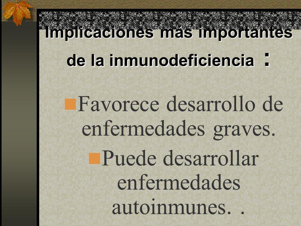 Implicaciones más importantes de la inmunodeficiencia :