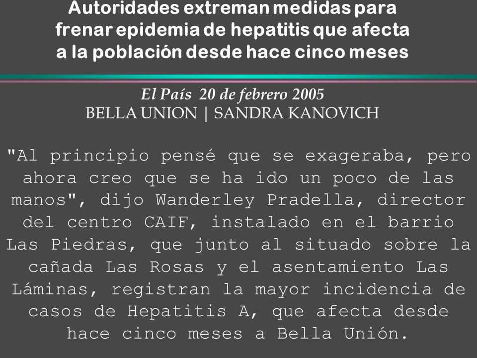 Autoridades extreman medidas para frenar epidemia de hepatitis que afecta a la población desde hace cinco meses El País 20 de febrero 2005 BELLA UNION | SANDRA KANOVICH