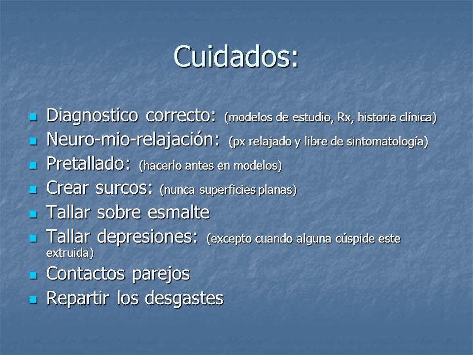 Cuidados: Diagnostico correcto: (modelos de estudio, Rx, historia clínica) Neuro-mio-relajación: (px relajado y libre de sintomatología)