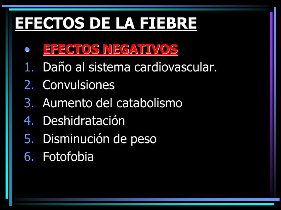 EFECTOS DE LA FIEBRE EFECTOS NEGATIVOS Daño al sistema cardiovascular.