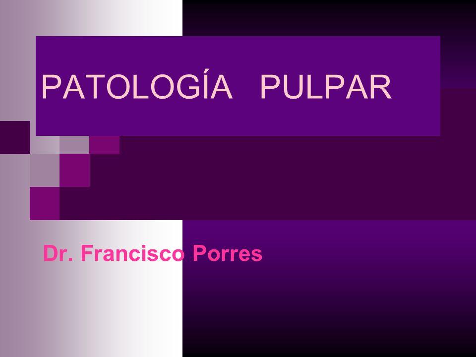 PATOLOGÍA PULPAR Dr. Francisco Porres