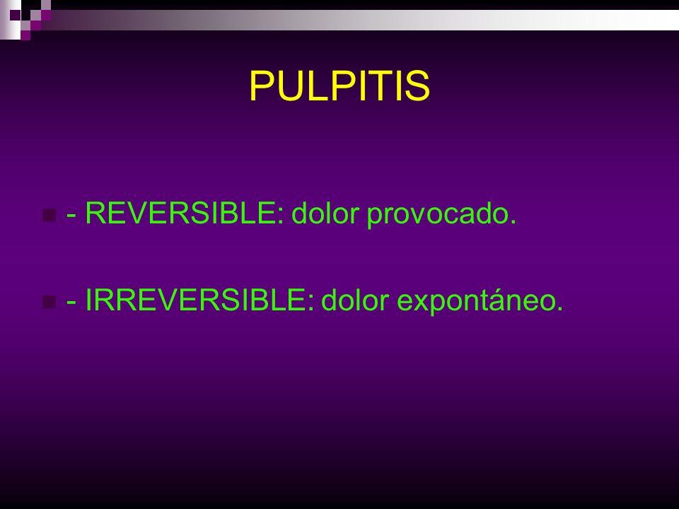 PULPITIS - REVERSIBLE: dolor provocado.