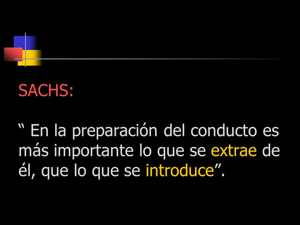 SACHS: En la preparación del conducto es más importante lo que se extrae de él, que lo que se introduce .