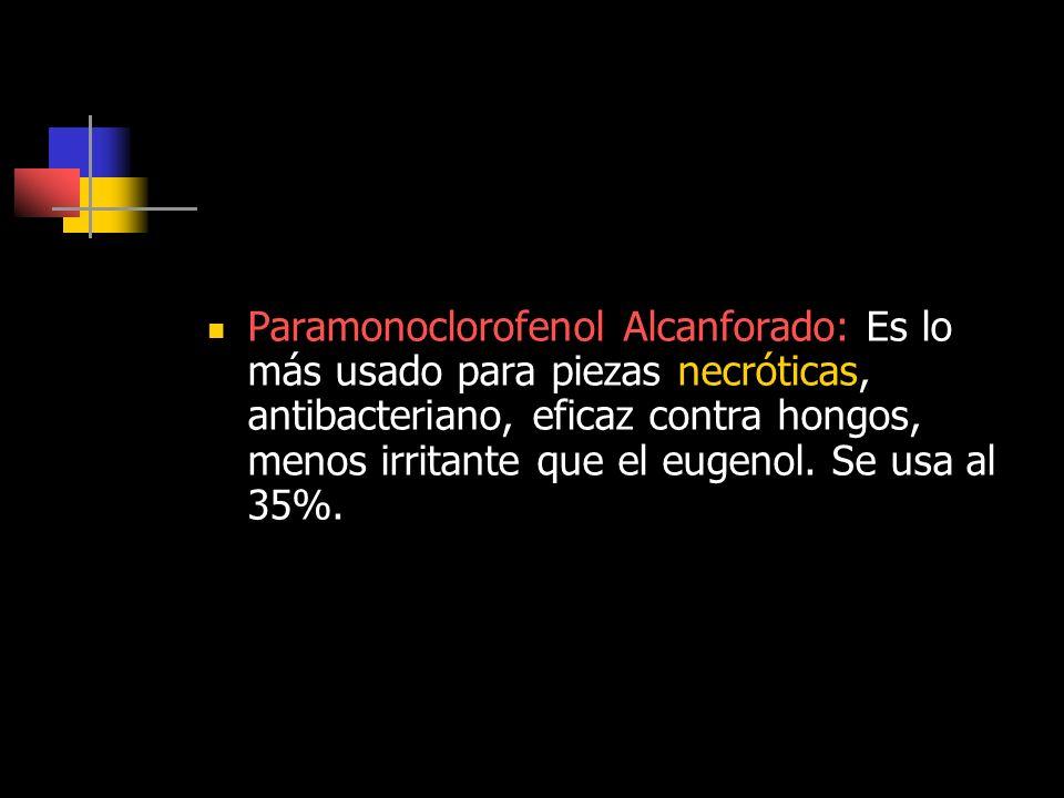 Paramonoclorofenol Alcanforado: Es lo más usado para piezas necróticas, antibacteriano, eficaz contra hongos, menos irritante que el eugenol.