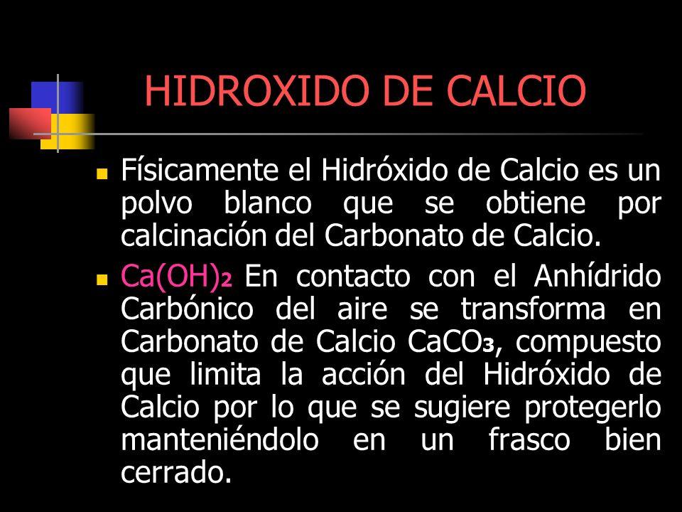 HIDROXIDO DE CALCIO Físicamente el Hidróxido de Calcio es un polvo blanco que se obtiene por calcinación del Carbonato de Calcio.