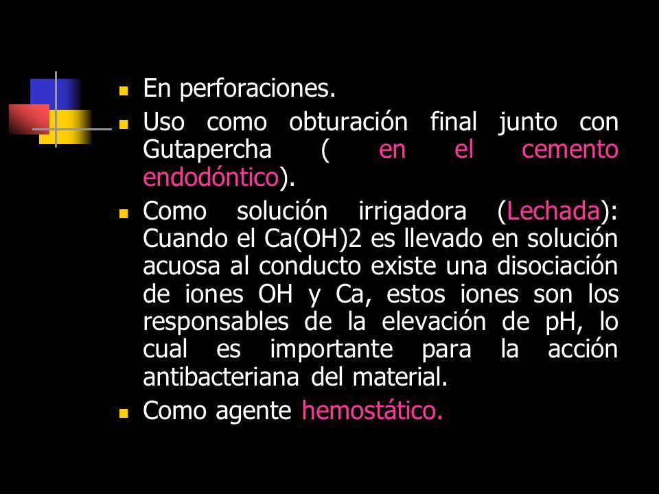 En perforaciones. Uso como obturación final junto con Gutapercha ( en el cemento endodóntico).
