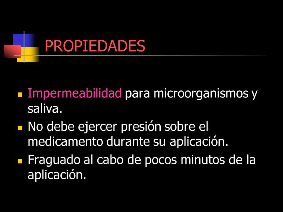 PROPIEDADES Impermeabilidad para microorganismos y saliva.
