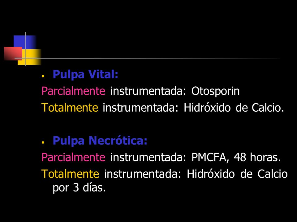 Pulpa Vital: Parcialmente instrumentada: Otosporin. Totalmente instrumentada: Hidróxido de Calcio.
