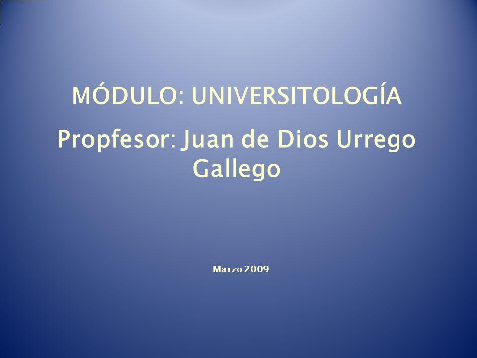 MÓDULO: UNIVERSITOLOGÍA Propfesor: Juan de Dios Urrego Gallego