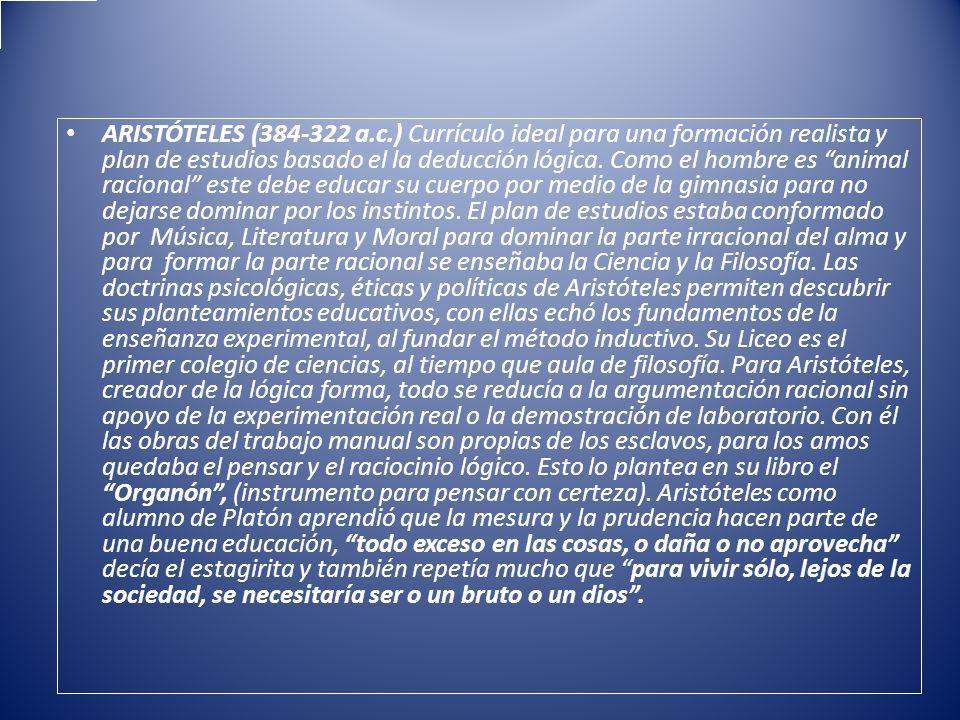 ARISTÓTELES (384-322 a.c.) Currículo ideal para una formación realista y plan de estudios basado el la deducción lógica.