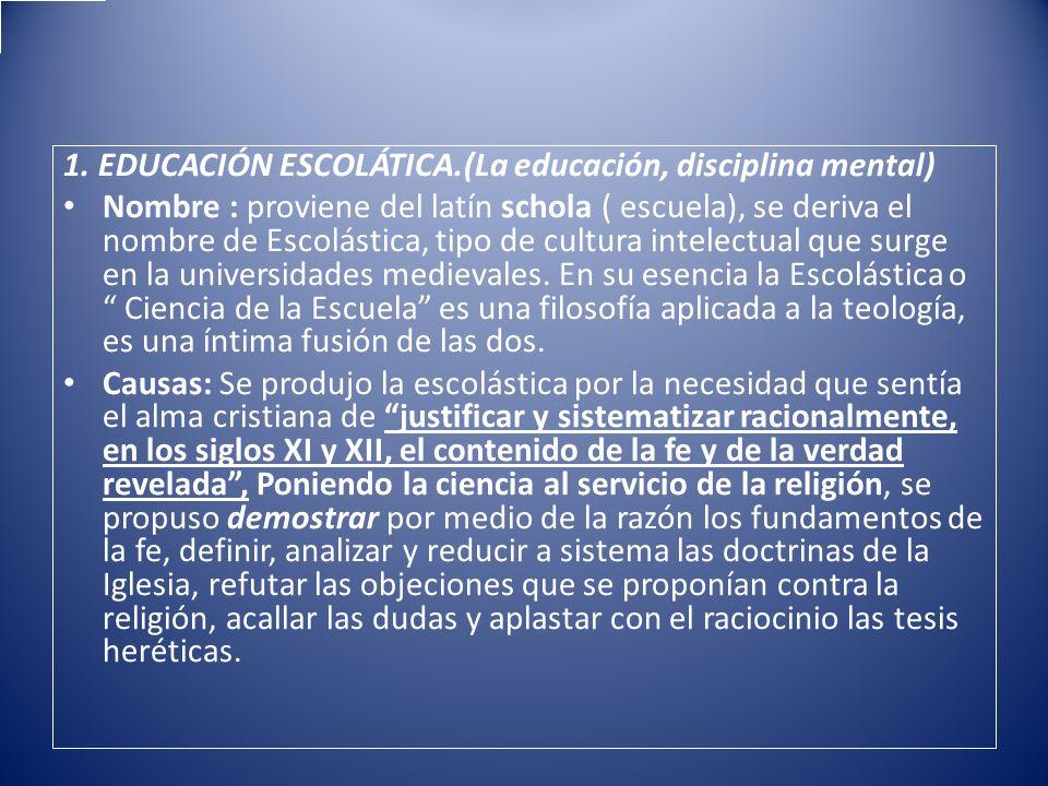 1. EDUCACIÓN ESCOLÁTICA.(La educación, disciplina mental)