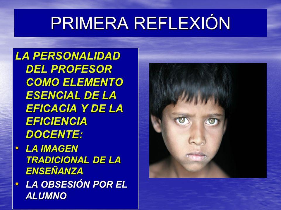 PRIMERA REFLEXIÓN LA PERSONALIDAD DEL PROFESOR COMO ELEMENTO ESENCIAL DE LA EFICACIA Y DE LA EFICIENCIA DOCENTE: