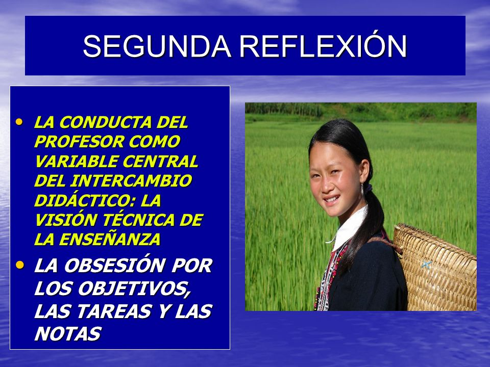 SEGUNDA REFLEXIÓN LA CONDUCTA DEL PROFESOR COMO VARIABLE CENTRAL DEL INTERCAMBIO DIDÁCTICO: LA VISIÓN TÉCNICA DE LA ENSEÑANZA.