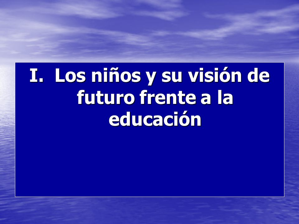 I. Los niños y su visión de futuro frente a la educación