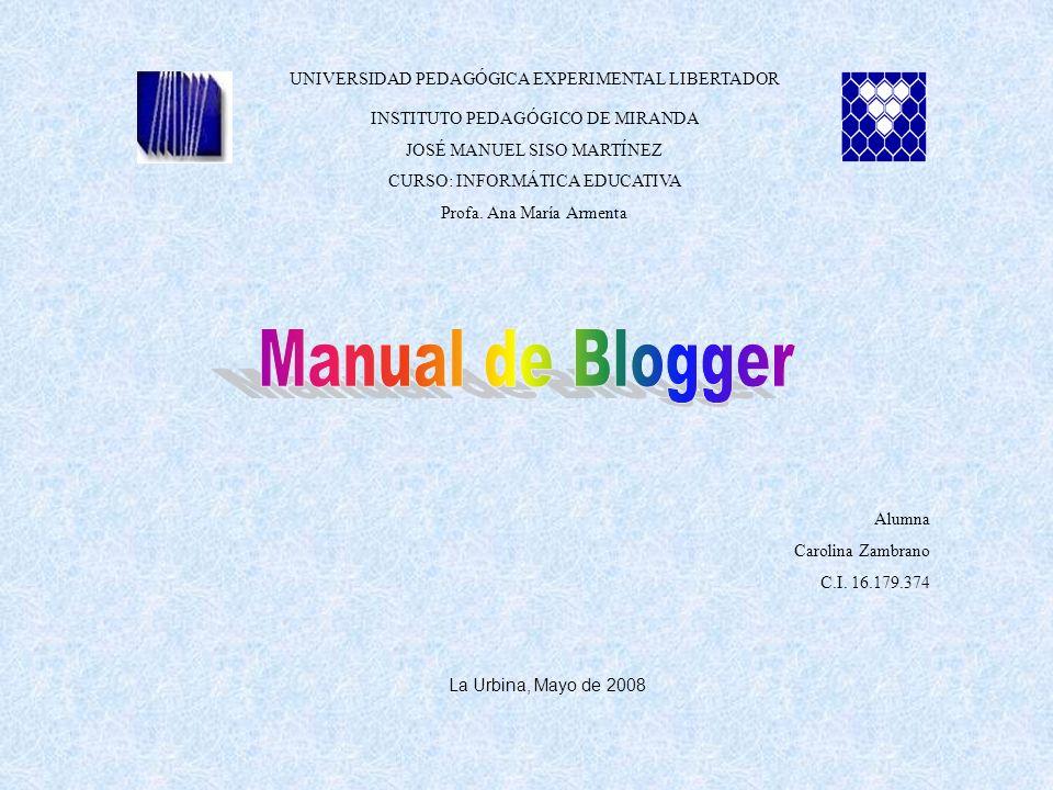 Manual de Blogger UNIVERSIDAD PEDAGÓGICA EXPERIMENTAL LIBERTADOR