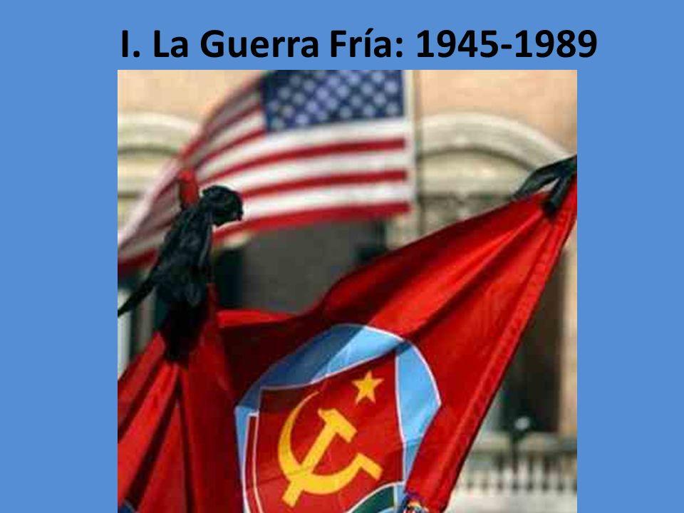 I. La Guerra Fría: 1945-1989