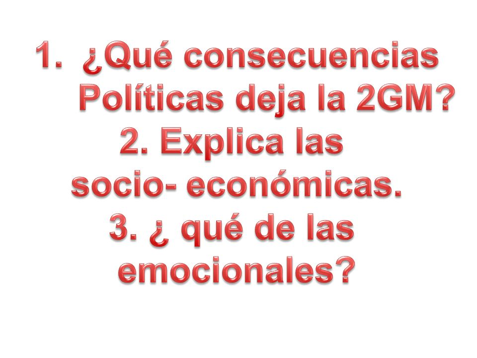 ¿Qué consecuencias Políticas deja la 2GM. 2. Explica las.