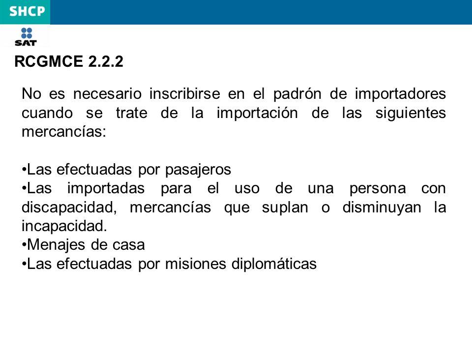 RCGMCE 2.2.2 No es necesario inscribirse en el padrón de importadores cuando se trate de la importación de las siguientes mercancías: