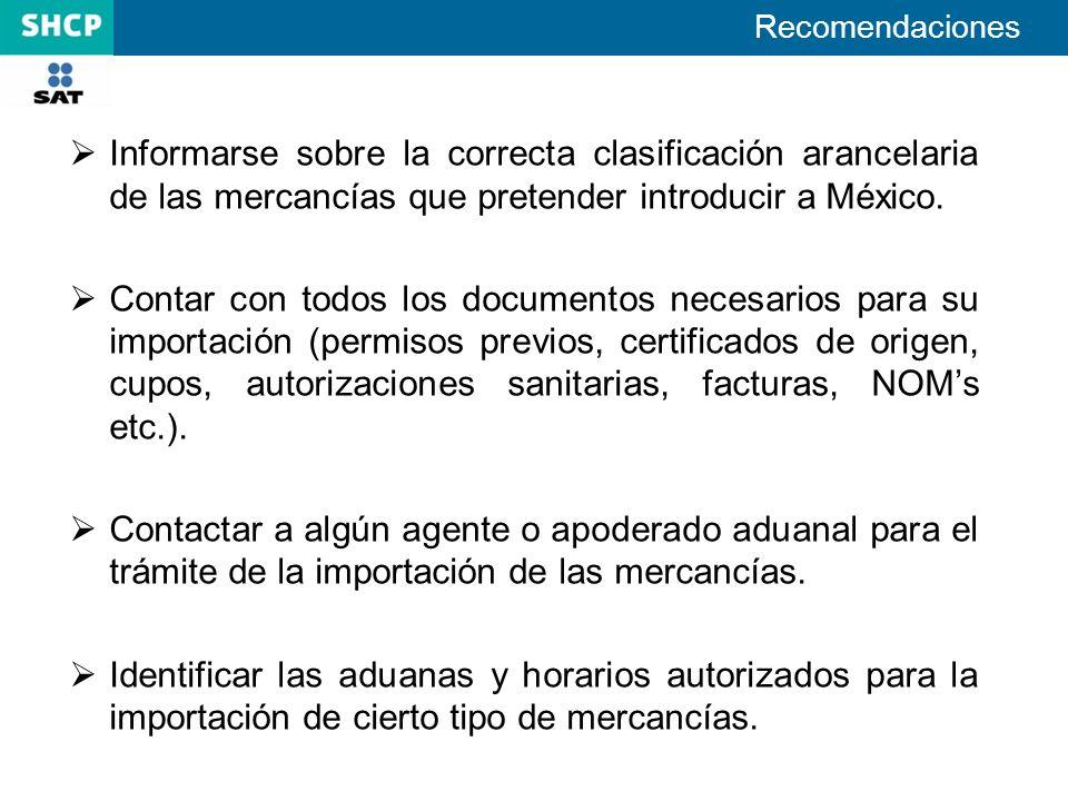 Recomendaciones Informarse sobre la correcta clasificación arancelaria de las mercancías que pretender introducir a México.