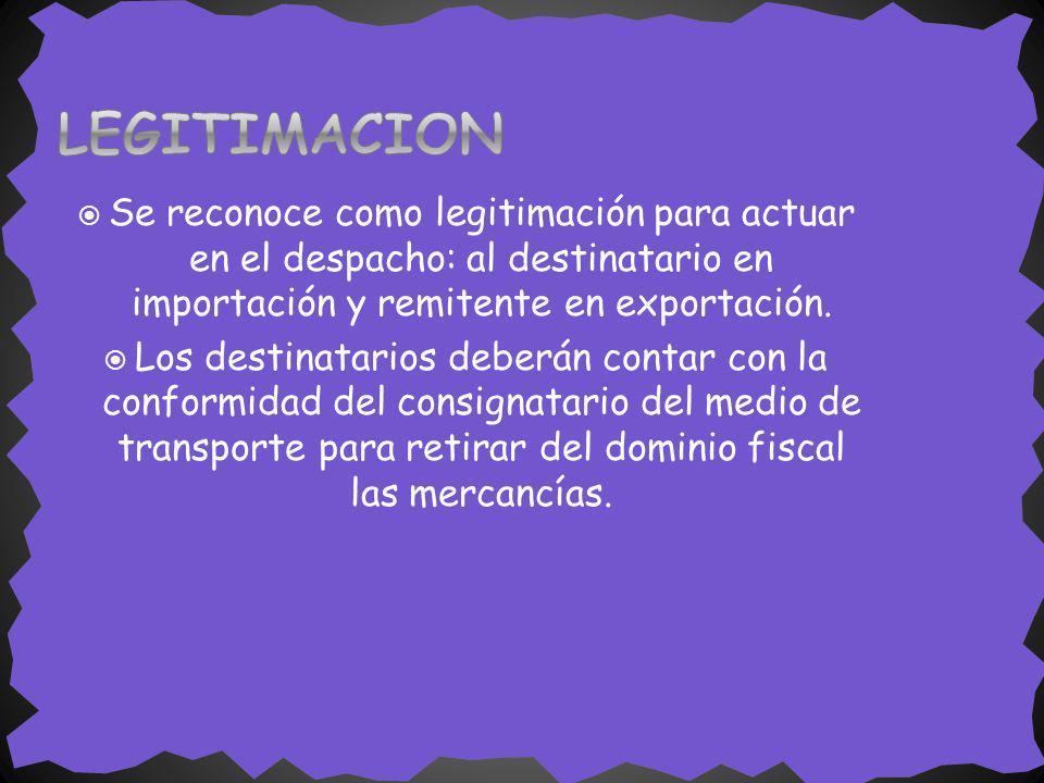 LEGITIMACION Se reconoce como legitimación para actuar en el despacho: al destinatario en importación y remitente en exportación.