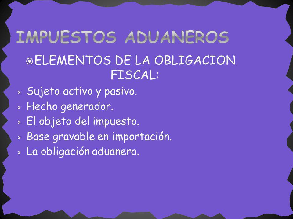 ELEMENTOS DE LA OBLIGACION FISCAL: