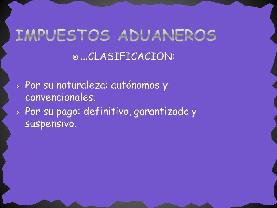 IMPUESTOS ADUANEROS …CLASIFICACION: