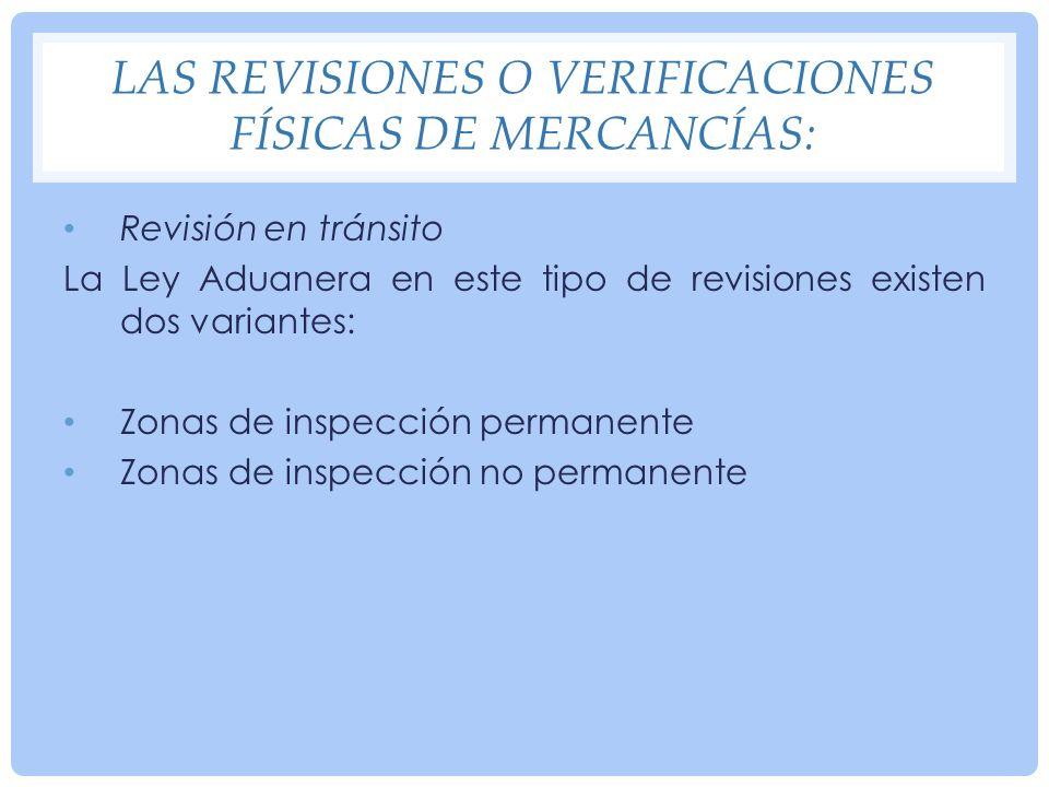 Las revisiones o verificaciones físicas de mercancías: