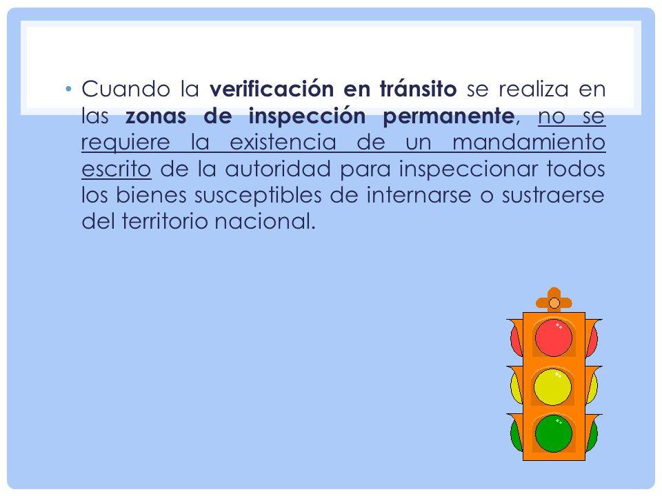 Cuando la verificación en tránsito se realiza en las zonas de inspección permanente, no se requiere la existencia de un mandamiento escrito de la autoridad para inspeccionar todos los bienes susceptibles de internarse o sustraerse del territorio nacional.