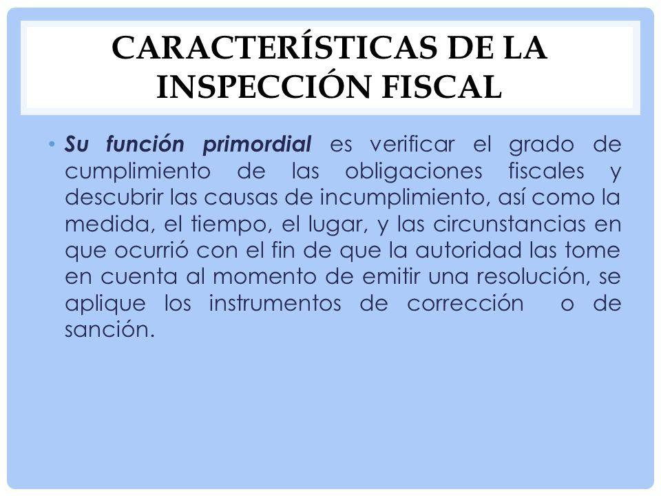 CARACTERÍSTICAS DE LA INSPECCIÓN FISCAL