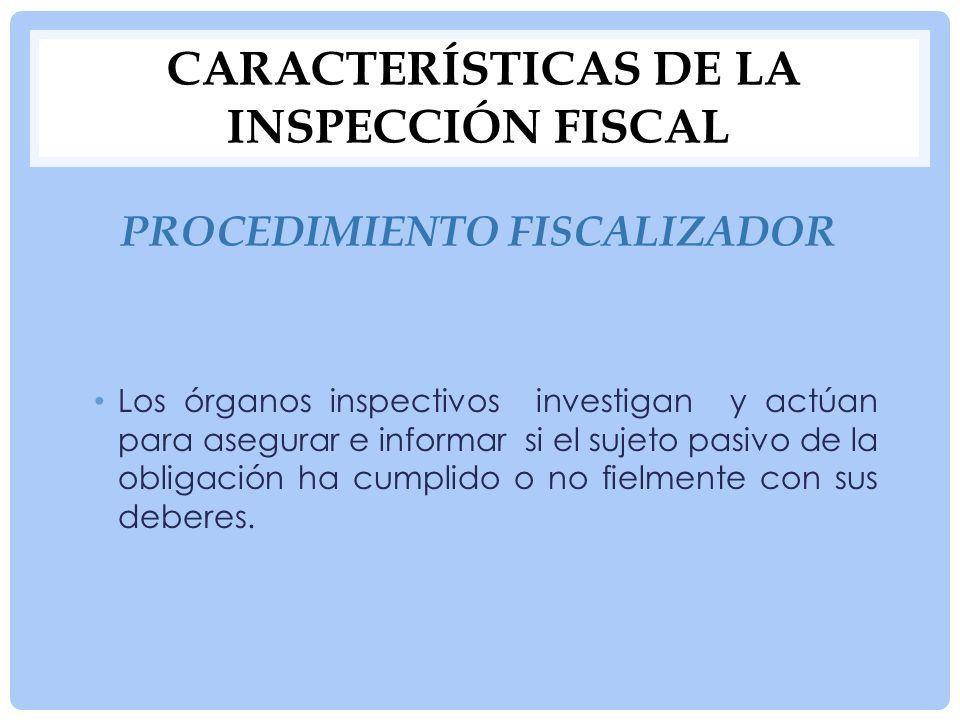 CARACTERÍSTICAS DE LA INSPECCIÓN FISCAL Procedimiento fiscalizador