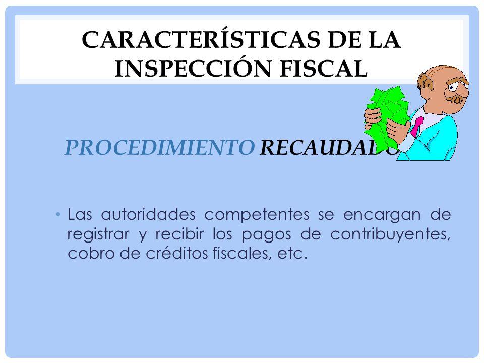 CARACTERÍSTICAS DE LA INSPECCIÓN FISCAL Procedimiento recaudador