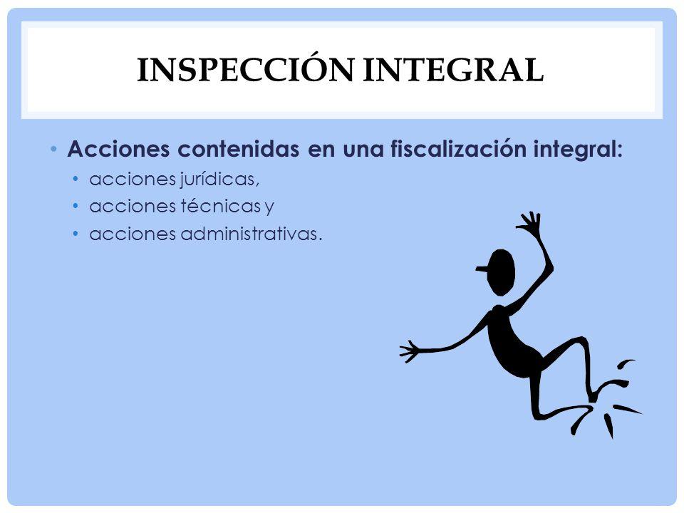INSPECCIÓN INTEGRAL Acciones contenidas en una fiscalización integral: