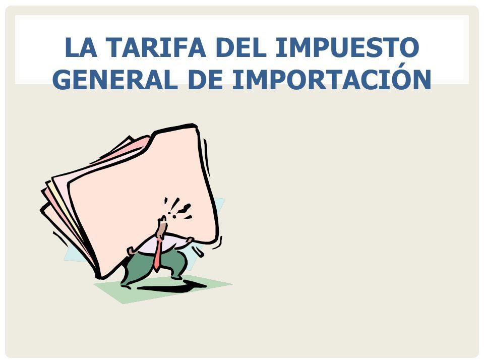 LA TARIFA DEL IMPUESTO GENERAL DE IMPORTACIÓN