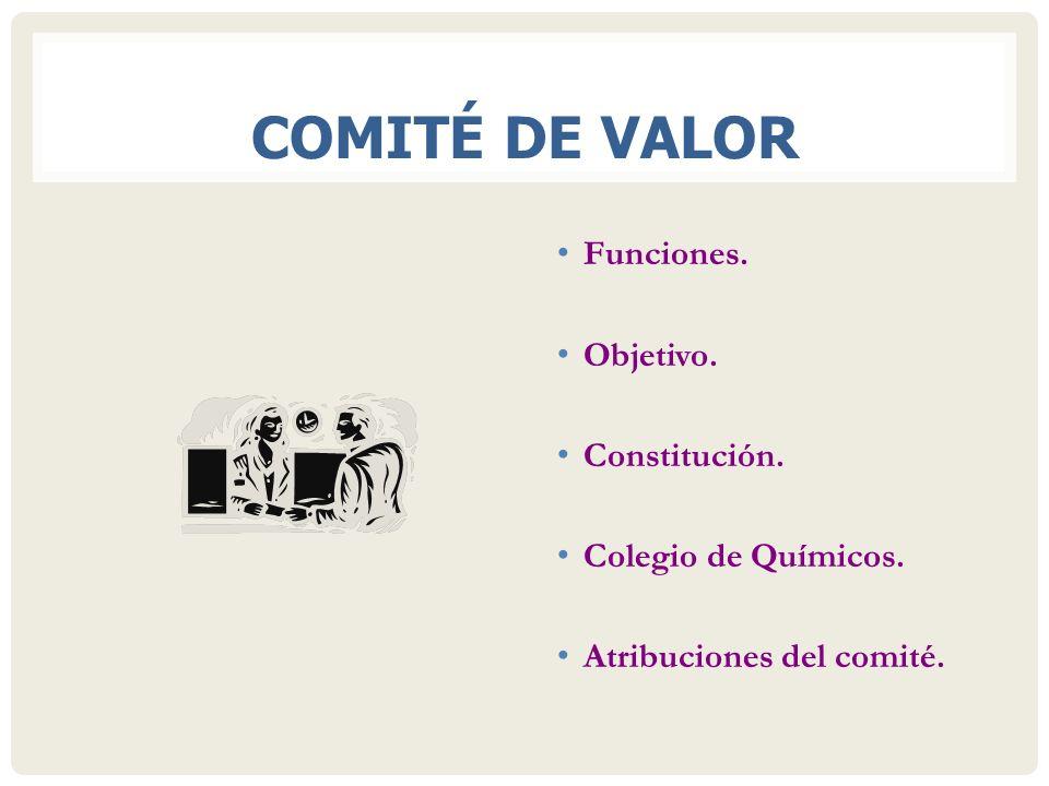 COMITÉ DE VALOR Funciones. Objetivo. Constitución.