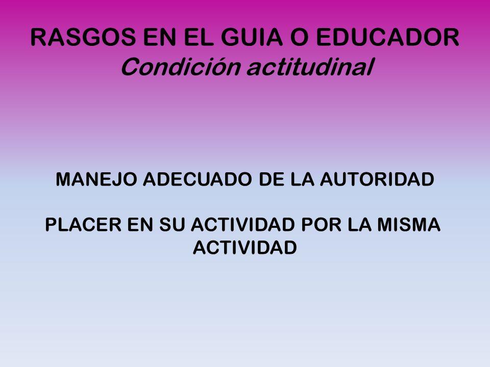 RASGOS EN EL GUIA O EDUCADOR Condición actitudinal