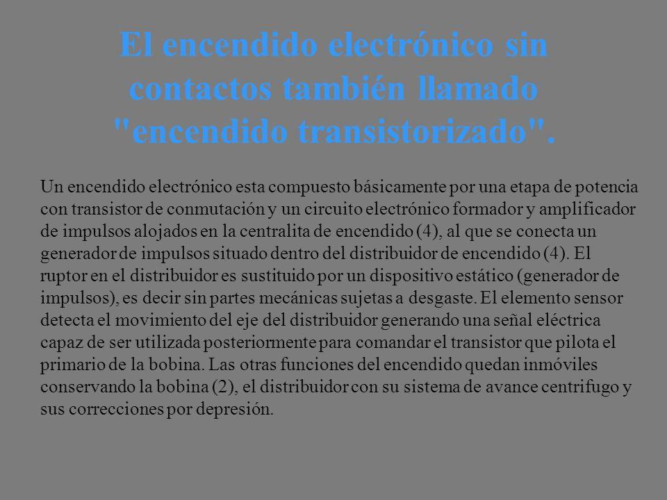El encendido electrónico sin contactos también llamado encendido transistorizado .
