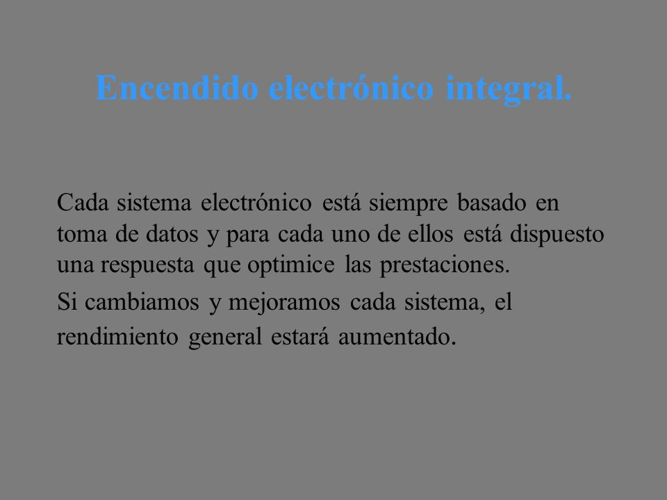 Encendido electrónico integral.